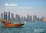 Katar - Land zwischen Tradition und Moderne (Tischkalender 2018 DIN A5 quer): Katar, das bedeutet Tradition gepaart mit Moderne, reiche Scheichs und ... [Kalender] [Apr 01, 2017] Weber, Michael