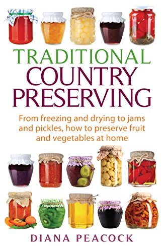 Traditional Country Preserving: From freezing and drying to jams and pickles, how to preserve fruit and vegetables at home (English Edition)