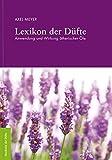 Lexikon der Düfte: Anwendung & Wirkung ätherischer Öle