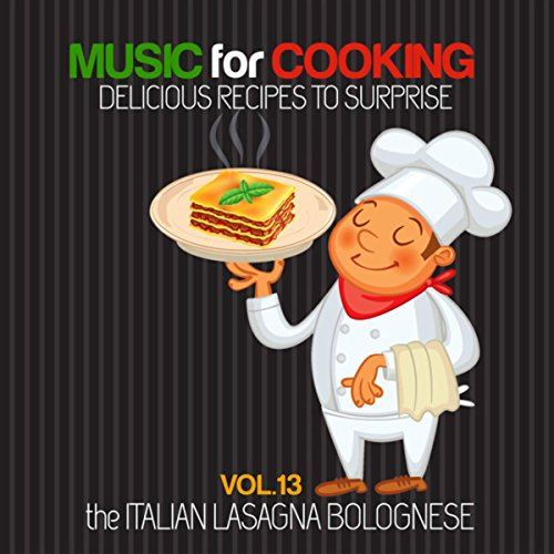 Music for Cooking Delicious Recipes to Surprise Vol 13 - the Italian Lasagna Bolognese