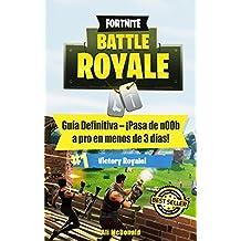 Fortnite Battle Royale: Guía Definitiva – ¡Pasa de n00b a pro en menos de 3 días!