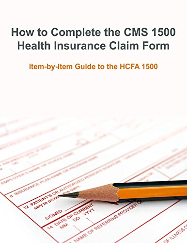 How to Complete the CMS 1500 Health Insurance Claim Form: Item-by-Item Guide to the HCFA 1500 (English Edition)