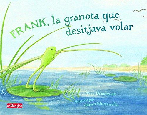 Frank, la granota que desitjava volar: Frank desitjava volar... Però les granotes no poder volar