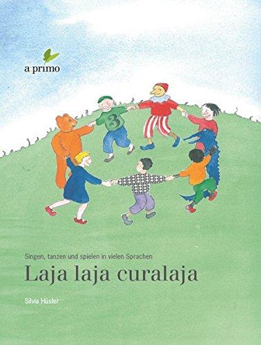 Laja laja curalaja: Singen, tanzen und spielen in vielen Sprachen