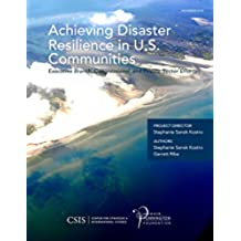 Achieving Disaster Resilience in U.S. Communities: Executive Branch, Congressional, and Private-Sector Efforts (CSIS Reports) (English Edition)
