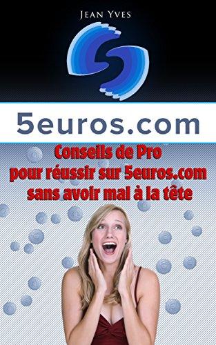 5euros.com: 5 Conseils de pro pour réussir sur 5euros.com sans avoir mal à la tête.