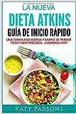 La Nueva Dieta Atkins. Guía de Inicio Rápido: Una Forma más Rápida y Simple de Perder Peso y...