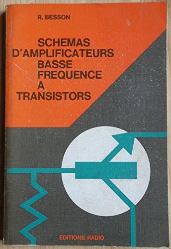 Schémas d'amplificateurs basse fréquence à transistors : Etude et réalisation d'amplificateurs B.F. mono et stéréophoniques utilisant des transistors ou des circuits intégrés