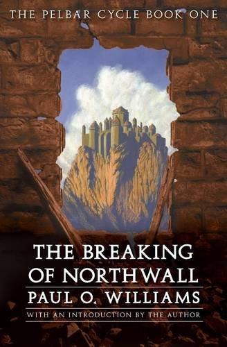 The Breaking of Northwall: The Pelbar Cycle (Beyond Armageddon)