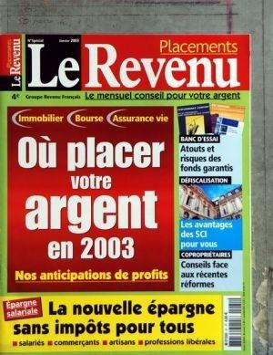 REVENU (LE) du 01-01-2003 OU PLACER VOTRE ARGENT EN 2003 - LA NOUVELLE EPARGNE SANS IMPOTS POUR TOUS - ATOUTS ET RISQUES DES FONDS GARANTIS - DEFISCALISATION - LES AVANTAGES DES SCI POUR VOUS - COPROPRIETAIRES - CONSEILS FACE AUX RECENTES REFORME