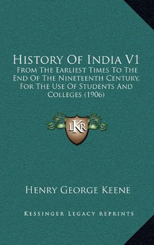History of India V1: From the Earliest Times to the End of the Nineteenth Century, for the Use of Students and Colleges (1906)