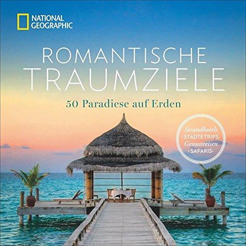 Bildband romantische Traumreisen. Ein Fest für die Liebe. 50 Flitterwochenziele und Hotels bei...
