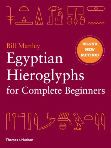 Egyptian Hieroglyphs for Complete Beginners: The Revolutionary New Approach to Reading the Monuments por Bill Manley