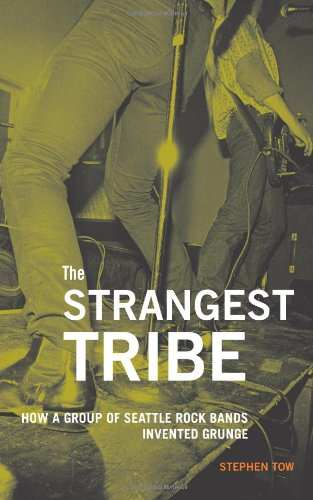 The Strangest Tribe: How a Group of Seattle Rock Bands Invented Grunge