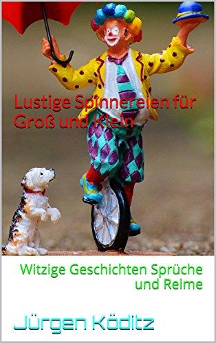 Lustige Spinnereien für Groß und Klein: Witzige Geschichten Sprüche und Reime
