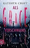 Als Grace verschwand: Thriller von Kathryn Croft