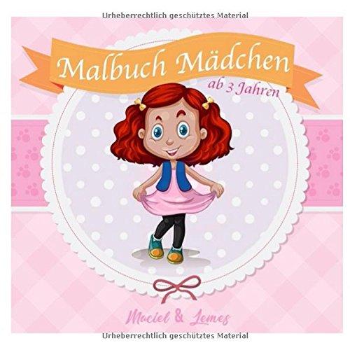 Malbuch Mädchen ab 3 Jahren: Die schönsten Ausmalbilder mit Prinzessinnen, Einhörnern, Kleidern, Kutschen, süßen Tieren und vielem mehr