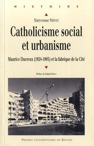 Catholiscisme social et urbanisme : Maurice Ducreux (1924-1985) et la fabrique de la Cité