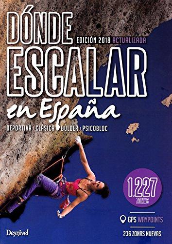 Dónde escalar en España. 1.227 zonas deportiva, búlder, psicobloc por VV.AA
