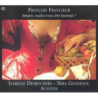 Francoeur: Amans Voulez-Vous Etres Heureux & Sonates
