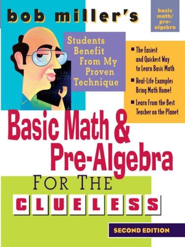 Bob Miller's Basic Math and Pre-Algebra for the Clueless, 2nd Ed. (Bob Miller's Clueless Series)