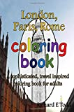 London, Paris, Rome Coloring Book: A sophisticated, travel inspired coloring book for adults.
