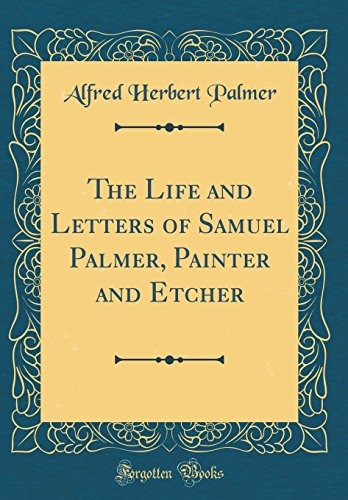 The Life and Letters of Samuel Palmer, Painter and Etcher (Classic Reprint)