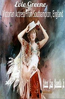 Descargar Libros Sin Registrarse Evie Greene: Victorian Actress From Southampton, England Directas Epub Gratis