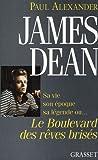 James Dean : Sa vie, son époque, sa légende ou le boulevard des rêves brisés
