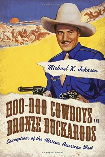 Hoo-Doo Cowboys and Bronze Buckaroos: Conceptions of the African American West (Margaret Walker Alexander Series in African American Studies) by Michael K. Johnson (2015-07-28)