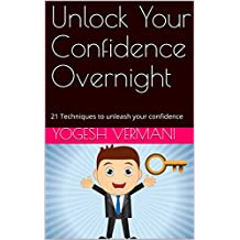 Unlock Your Confidence Overnight: 21 Techniques to unleash your confidence