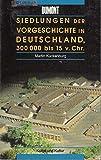 Siedlungen der Vorgeschichte in Deutschland 300000 bis 15 v. Chr.