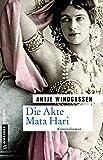 Die Akte Mata Hari: Kriminalroman (Zeitgeschichtliche Kriminalromane im GMEINER-Verlag)