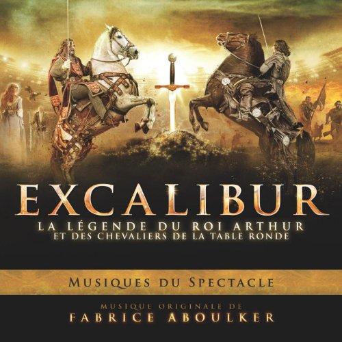 Excalibur La L Gende Du Roi Arthur Et Des Chevaliers De La Table Ronde Musiques Du Spectacle