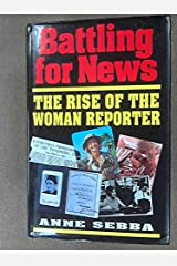 Battling for News: The Rise of the Woman Reporter Hardcover