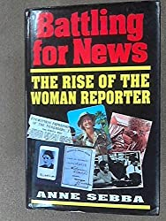 Battling for News: The Rise of the Woman Reporter