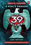 Cahills vs Vespers A Kings Ransom (The 39 Clues - 2)