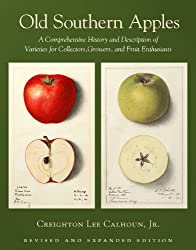 Old Southern Apples: A Comprehensive History and Description of Varieties for Collectors, Growers, and Fruit Enthusiasts