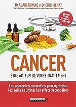 Cancer - Être acteur de votre traitement. Les approches naturelles pour optimiser les soins et limiter les effets secondaires de Eric Ménat