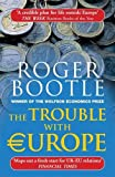 The Trouble with Europe: Why the EU isn't Working, How it Can be Reformed, How Brexit Could Change Europe