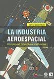 La industria aeroespacial: complejidad productiva e institucional