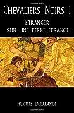 Chevaliers Noirs 1: Etranger sur une terre etrange: Volume 1