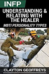 INFP: Understanding & Relating with the Healer (MBTI Personality Types) by Clayton Geoffreys (2015-02-14)