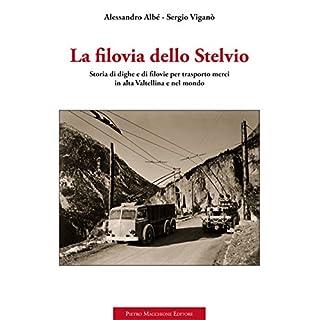 La filovia dello Stelvio. Storia di dighe e di filovie per trasporto merci in alta Valtellina e nel mondo