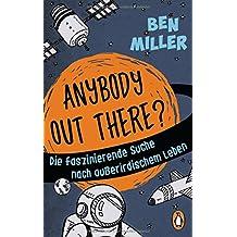 ANYBODY OUT THERE?: Die faszinierende Suche nach außerirdischem Leben