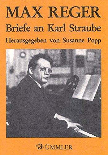 Max Reger. Briefe an Karl Straube (Veröffentlichungen des Max-Reger-Instituts /Elsa-Reger-Stiftung)