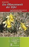 Die Pflanzenwelt der Eifel: 26 faszinierende Entdeckungstouren auf Rundwanderwegen (Botanische Wanderungen, Band 3) - Hermann Bothe
