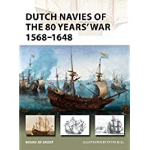 Dutch Navies of the 80 Years' War 1568–1648 (New Vanguard Book 263) (English Edition)