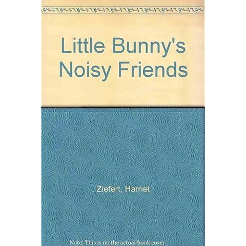 Little Bunny's Noisy Friends by Harriet Ziefert (1990-06-01)