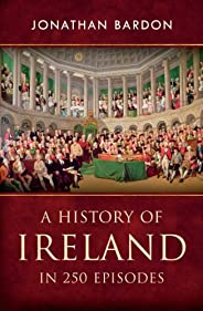 A History of Ireland in 250 Episodes – Everything You've Ever Wanted to Know About Irish History: Fascinating